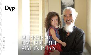 """{Đẹp Feature} SUPERDAD: """"CÁM ƠN ÔNG TRỜI ĐÃ TIN TƯỞNG CHO TÔI ĐƯỢC LÀM BỐ!"""" ft. Cao Boi, Simon Phan"""