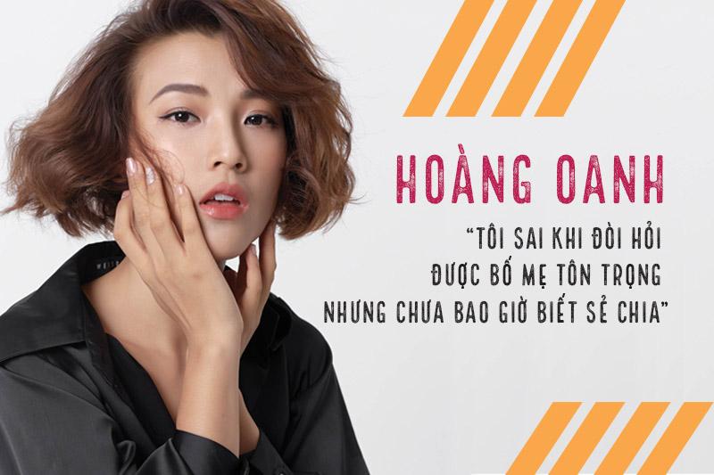 """Hoàng Oanh: """"Tôi đã sai khi luôn đòi hỏi được bố mẹ tôn trọng nhưng chưa bao giờ biết sẻ chia"""""""