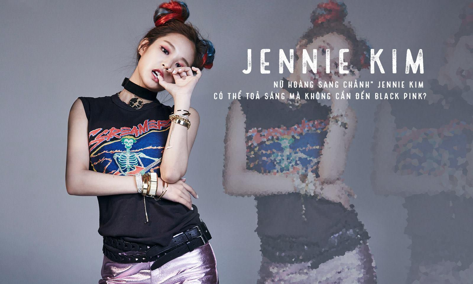 """""""Nữ hoàng sang chảnh"""" Jennie Kim có thể tỏa sáng mà không cần đến Black Pink?"""