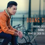 Ca sĩ Quang Dũng: Khoảng cách địa lý không đáng sợ bằng sự cách xa của nội tâm