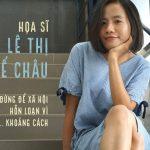 Họa sĩ Lê Thị Quế Châu: Đừng để xã hội hỗn loạn vì… khoảng cách