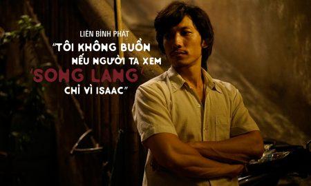 """Liên Bỉnh Phát: """"Tôi không buồn nếu người ta xem 'Song Lang' chỉ vì Isaac"""""""