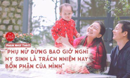 """Phan Như Thảo: """"Phụ nữ đừng bao giờ nghĩ hy sinh là trách nhiệm hay bổn phận của mình"""""""