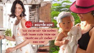 """Người mẫu Nguyễn Hợp: """"Các chị em hãy tận hưởng tuổi thanh xuân trọn vẹn trước khi lấy chồng sinh con!"""""""