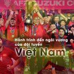 Hành trình đến ngôi vương với chuỗi bất bại của đội tuyển bóng đá Việt Nam