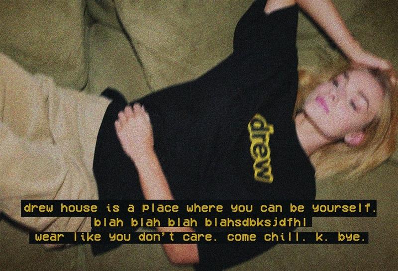 """Thậm chí, phần giới thiệu thương hiệu cũng được thể hiện theo đúng kiểu của thế hệ Millennials ngày nay: """"Drew House là nơi bạn được là chính mình. blah blah blah blahsdbksjdfhl... hãy ăn diện một cách bất cần quan tâm điều gì khác. Thoải mái đi. Thế nhé. Bye""""."""