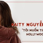 "Kaity Nguyễn: ""Tôi muốn tiến ra Hollywood"""