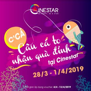 """Đến rạp Cinestar câu """"Cá Tháng tư"""" để nhận ngay quà đỉnh"""