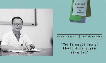 """Bác sĩ Ngô Mạnh Hùng: """"Tôi là người họa sĩ không được quyền sáng tác"""""""