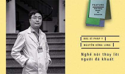 Bác sĩ pháp y Nguyễn Hồng Long: nghề nói thay người đã khuất