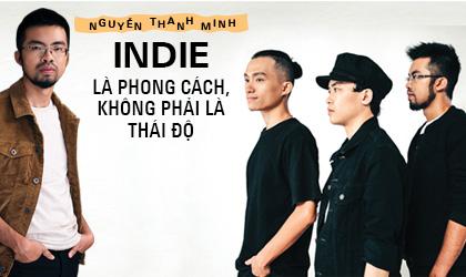 """Nguyễn Thanh Minh (Cá Hồi Hoang): """"Indie là phong cách không phải là thái độ"""""""
