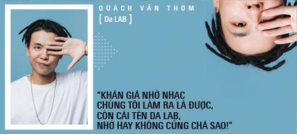"""Quách Văn Thơm: """"Khán giả nhớ nhạc chúng tôi làm ra là được, còn cái tên Da Lab, nhớ hay không cũng chả sao!"""""""