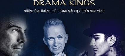 Drama King – những ông hoàng thời trang mãi trị vì trên ngai vàng
