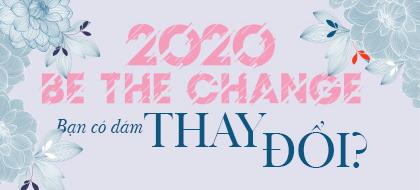 2020: Be the change – Bạn có dám thay đổi?