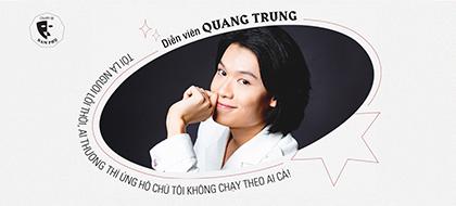 """Quang Trung: """"Tôi là người lỗi thời, ai thương thì ủng hộ chứ tôi không chạy theo ai cả"""""""