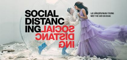 Social Distancing – Lại gần bên nhau trong một thế giới đã khác