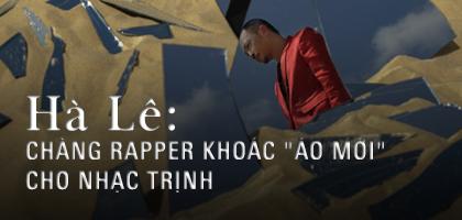 """Hà Lê: chàng rapper khoác """"áo mới"""" cho nhạc Trịnh"""