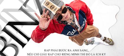 Binz: Rap phải bước ra ánh sáng, nếu chỉ giấu rap cho riêng mình thì đó là ích kỷ