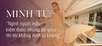 """Minh Tú: """"Nghề người mẫu kiếm được nhưng để giàu thì tôi khẳng định là không"""""""