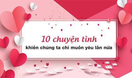 10 chuyện tình khiến chúng ta chỉ muốn yêu lần nữa