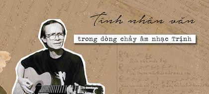 Tính nhân văn trong dòng chảy âm nhạc Trịnh
