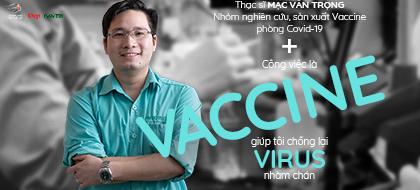 Thạc sĩ Mạc Văn Trọng: Công việc là vaccine giúp tôi chống lại virus nhàm chán