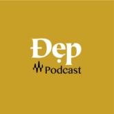 """Chào mừng đến với Đẹp Podcast – """"vũ trụ"""" của những câu chuyện mang tinh thần Đẹp"""